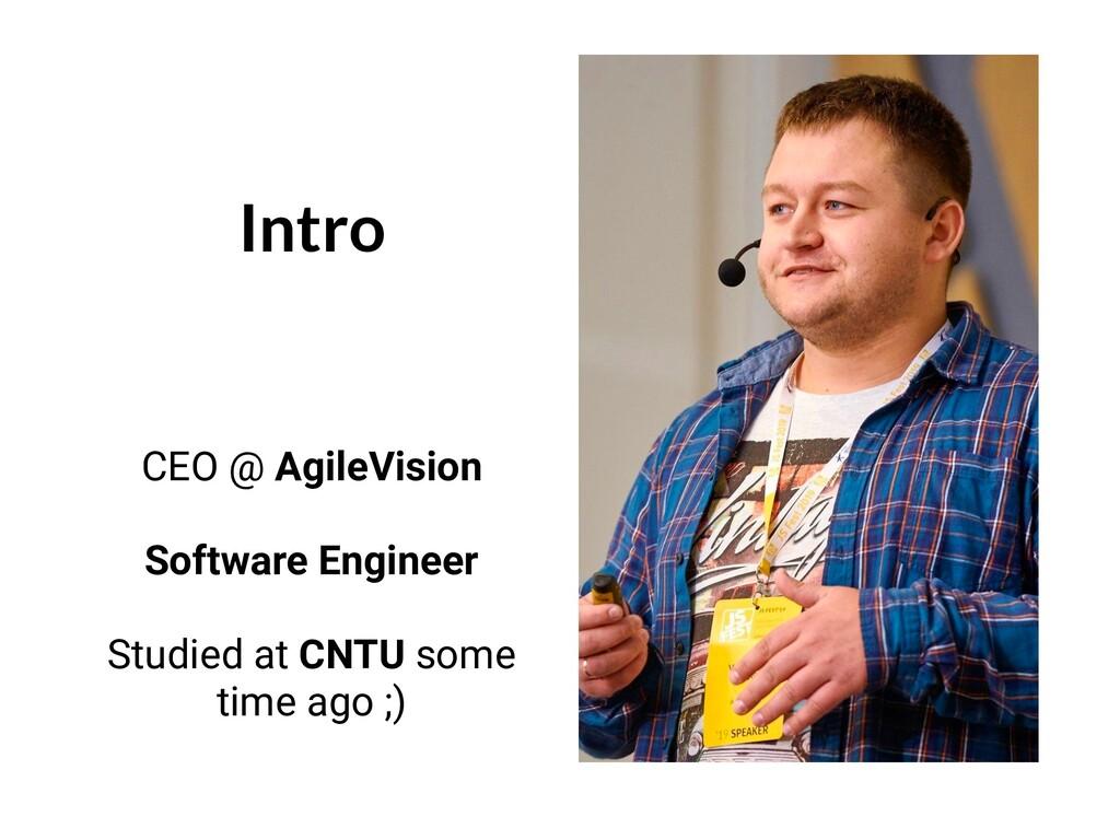 Intro CEO @ AgileVision Software Engineer Studi...