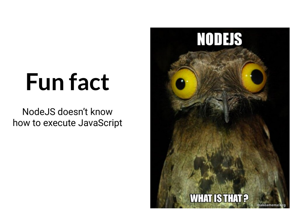 Fun fact NodeJS doesn't know how to execute Jav...