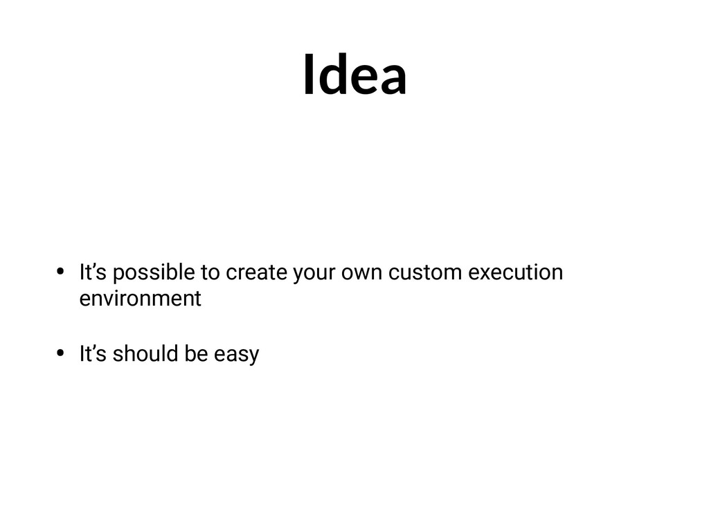 Idea • It's possible to create your own custom ...