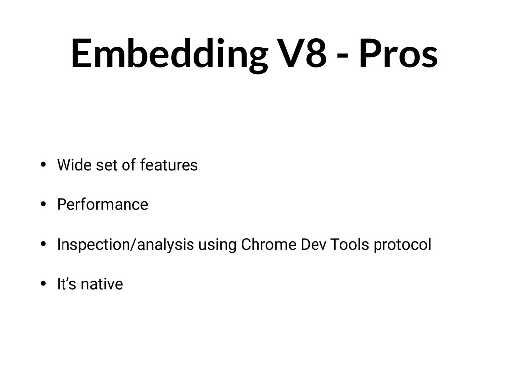 Embedding V8 - Pros • Wide set of features • Pe...