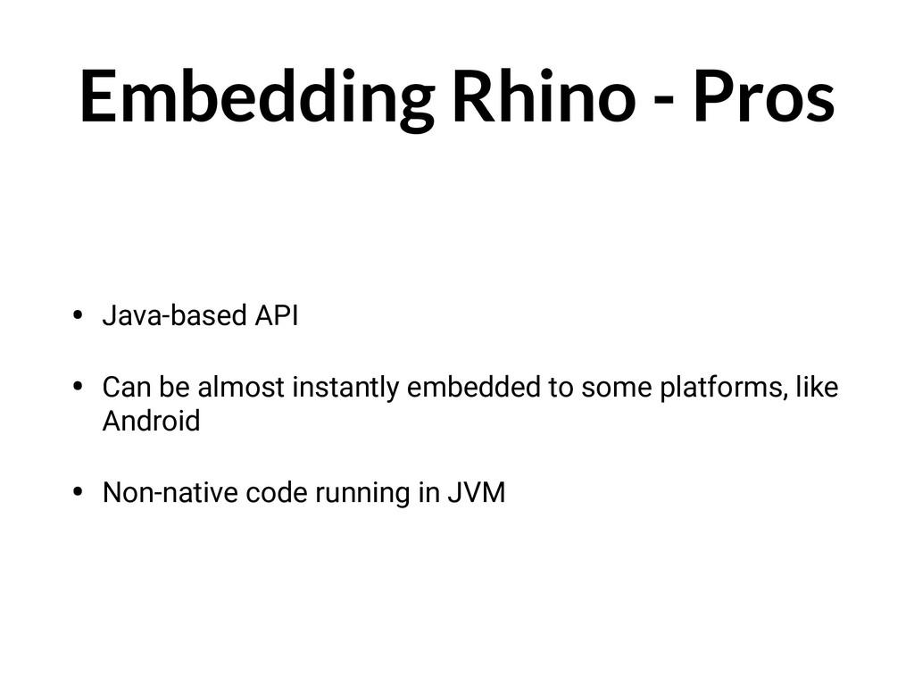 Embedding Rhino - Pros • Java-based API • Can b...