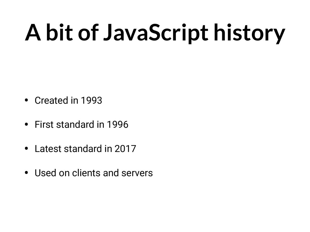 A bit of JavaScript history • Created in 1993 •...