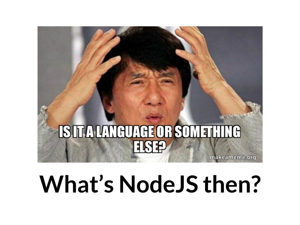 What's NodeJS then?