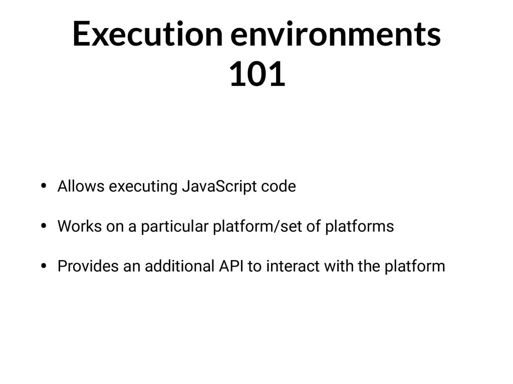 Execution environments 101 • Allows executing J...