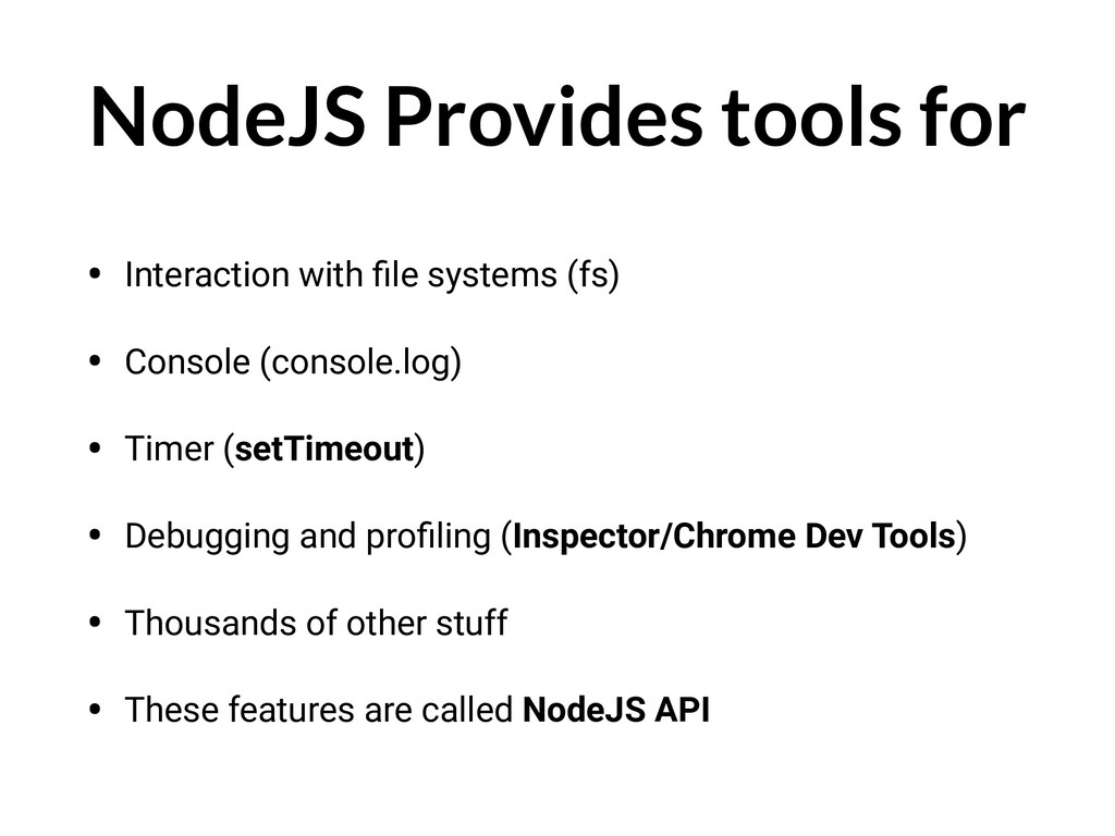 NodeJS Provides tools for • Interaction with fil...