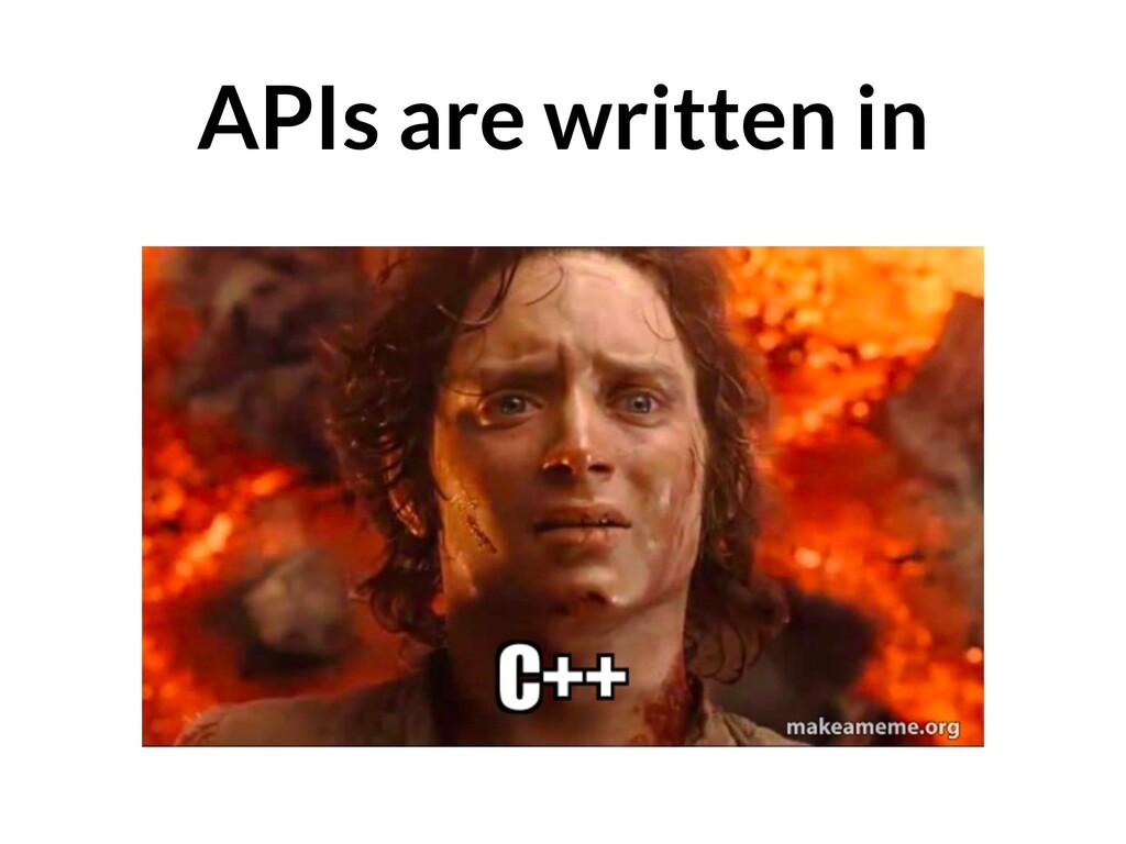 APIs are written in