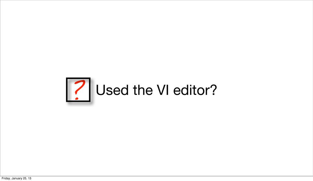 ? Used the VI editor? Friday, January 25, 13