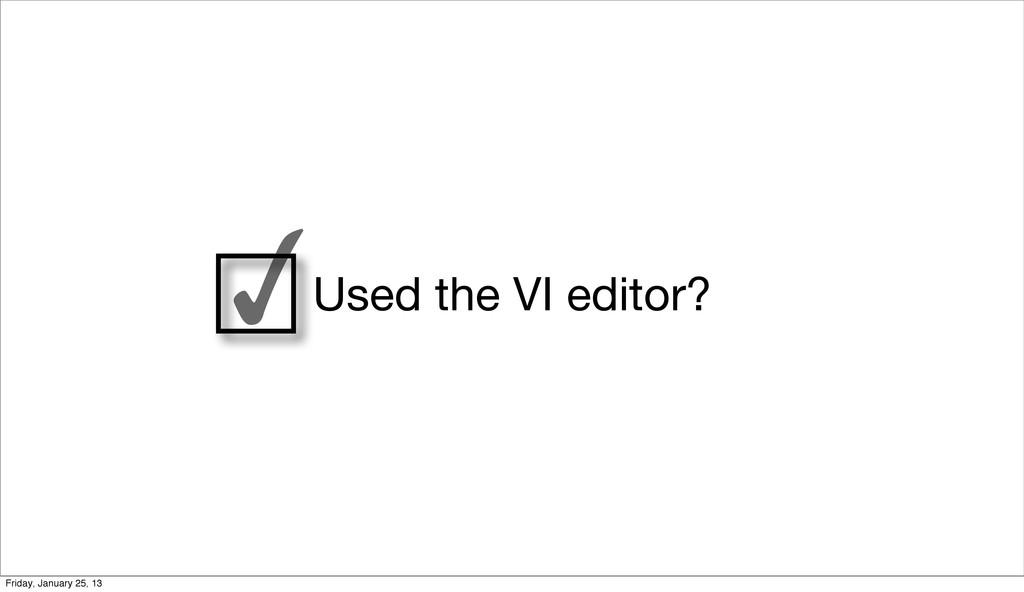 ✓Used the VI editor? Friday, January 25, 13
