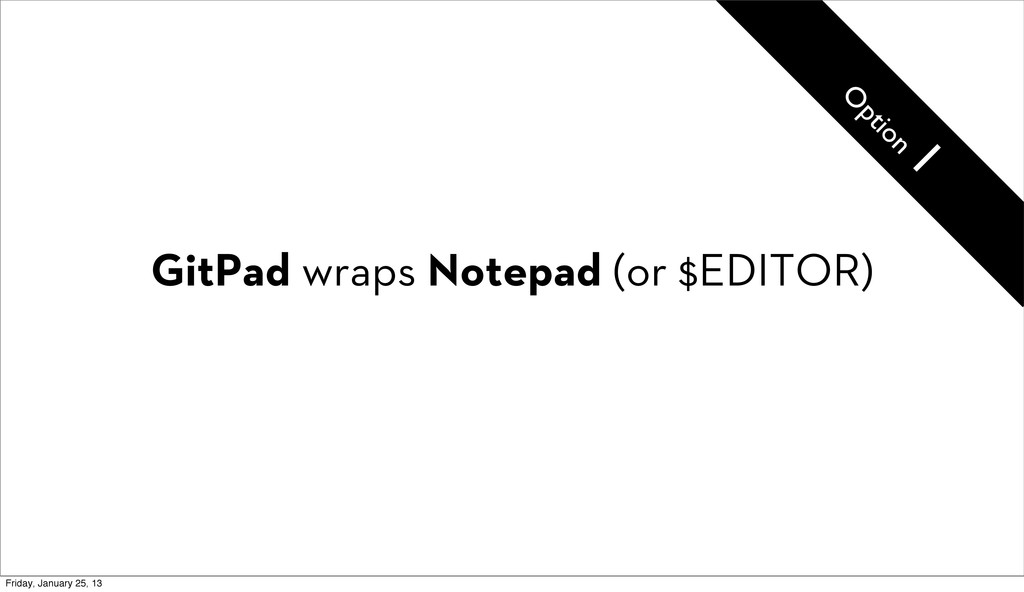 GitPad wraps Notepad (or $EDITOR) O ption 1 Fri...