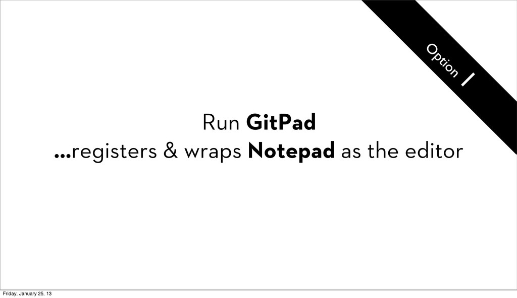 Run GitPad ...registers & wraps Notepad as the ...