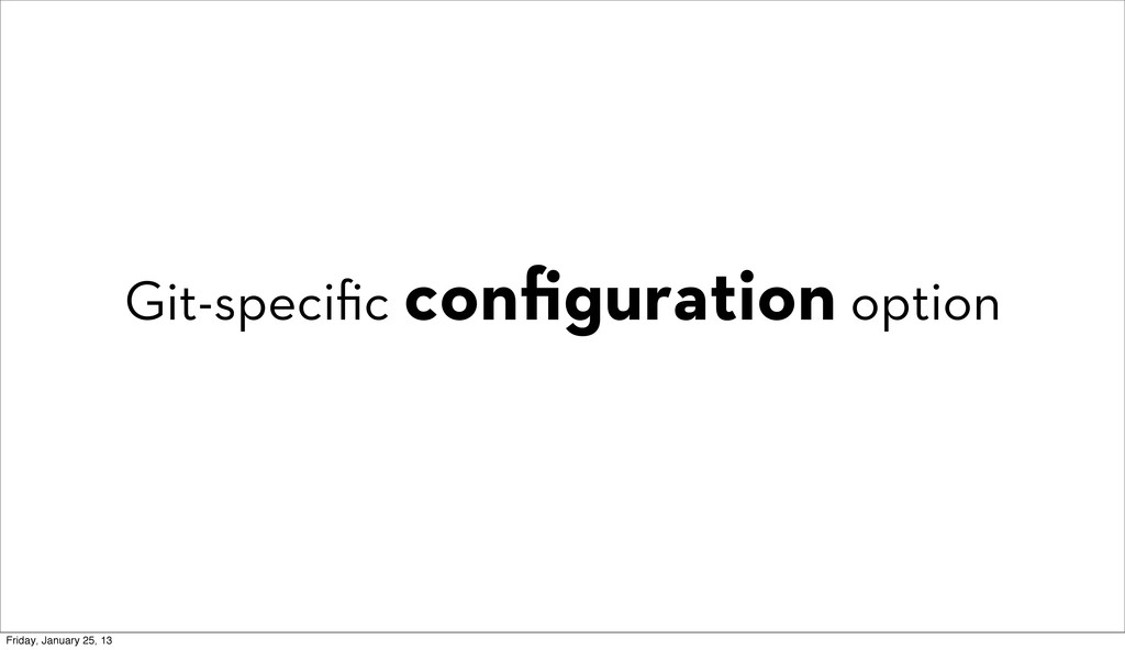 Git-specific configuration option Friday, January...