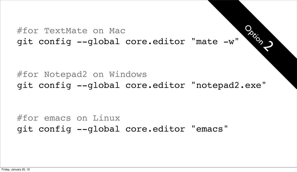 #for TextMate on Mac git config --global core.e...