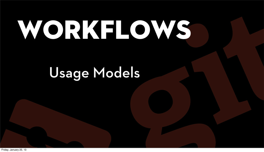 Workflows Usage Models Friday, January 25, 13