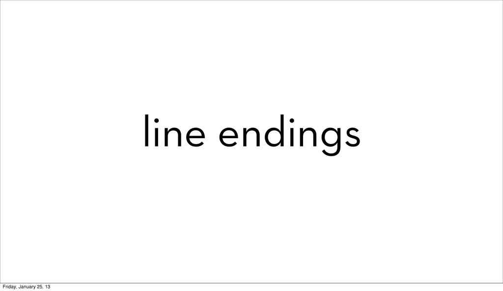 line endings Friday, January 25, 13