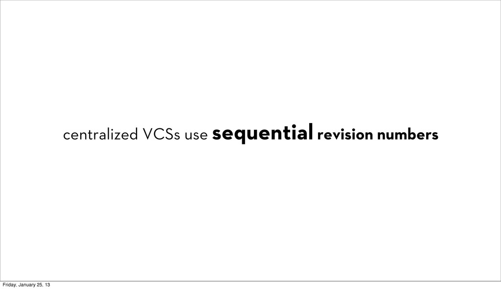 centralized VCSs use sequential revision number...