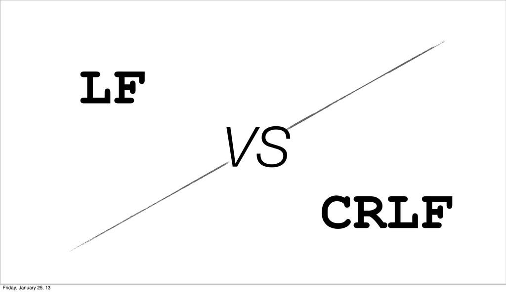VS LF CRLF Friday, January 25, 13
