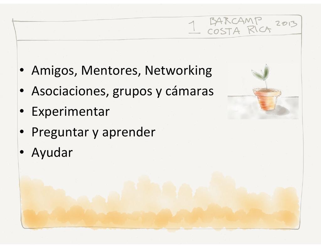 • Amigos, Mentores, Networking • Asociaciones, ...