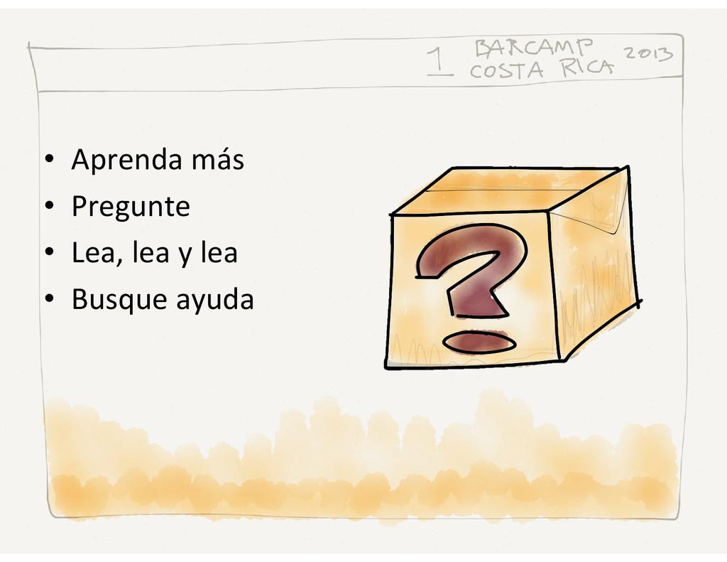 • Aprenda más • Pregunte • Lea, lea y lea • Bus...