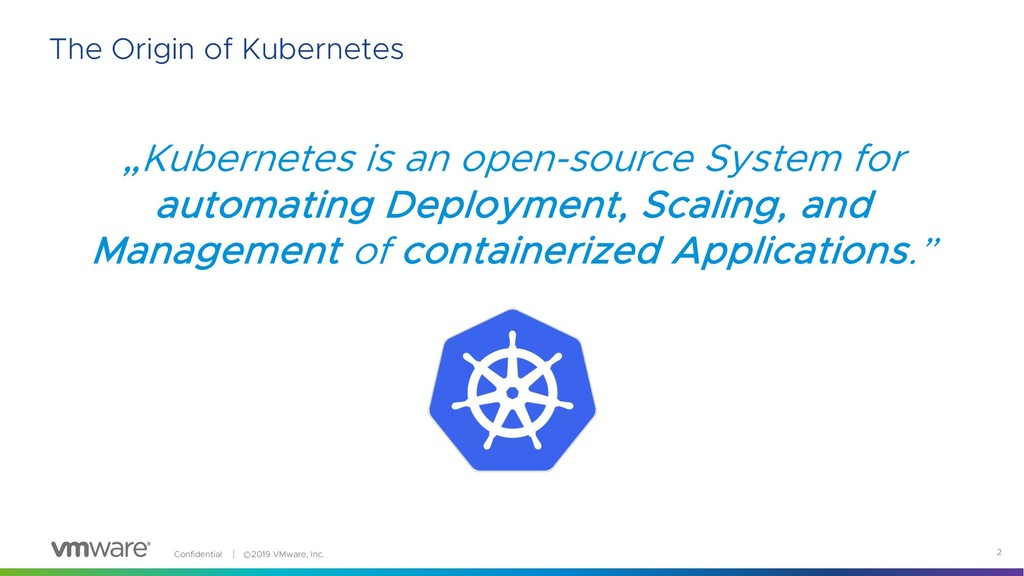 "Confidential  ©2019 VMware, Inc. 2 ""Kubernetes..."