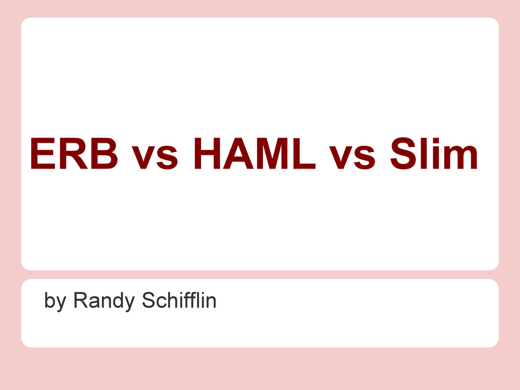 ERB vs HAML vs Slim by Randy Schifflin