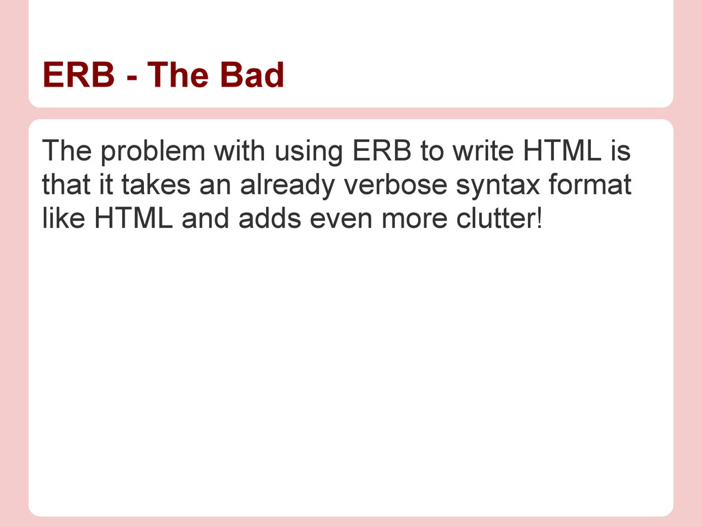 ERB - The Bad The problem with using ERB to wri...