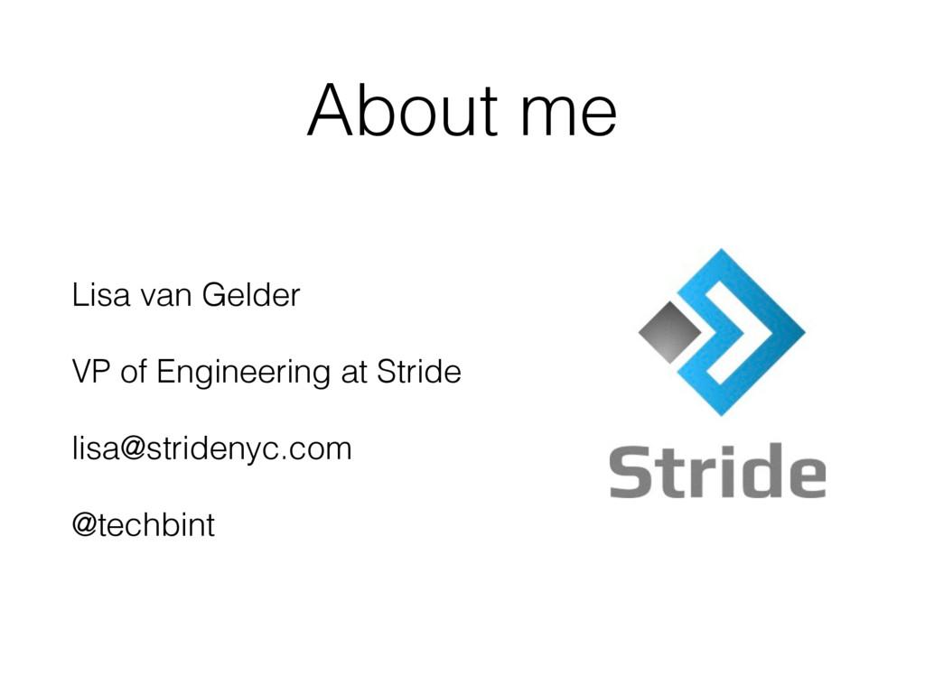 About me Lisa van Gelder VP of Engineering at S...