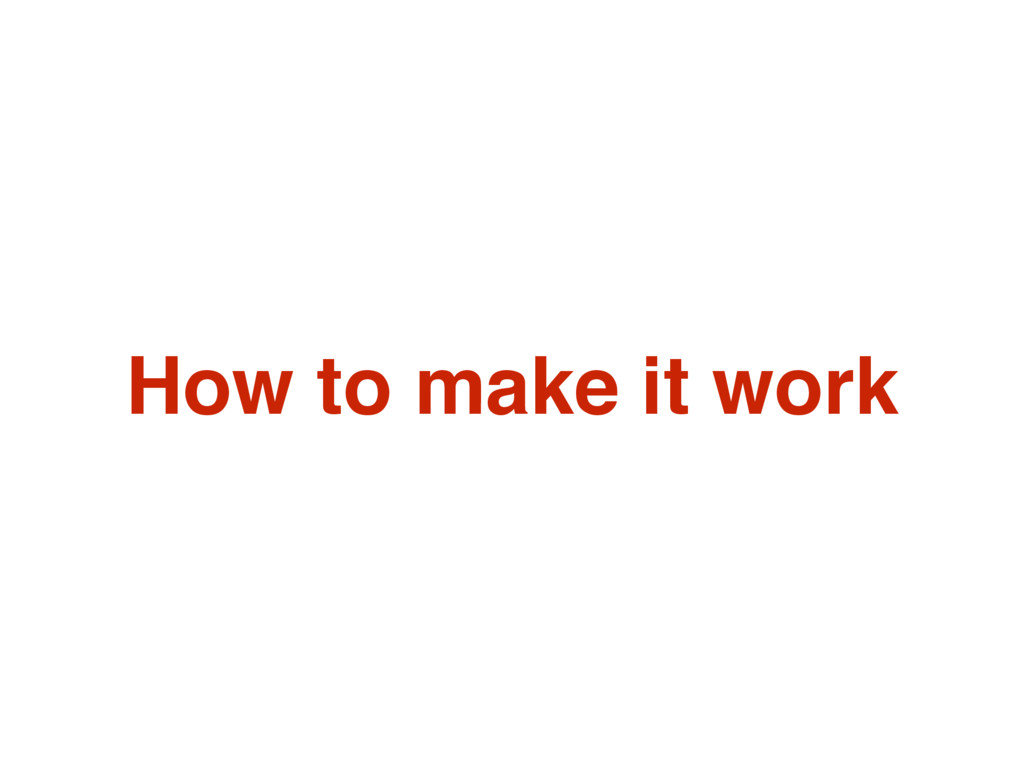How to make it work
