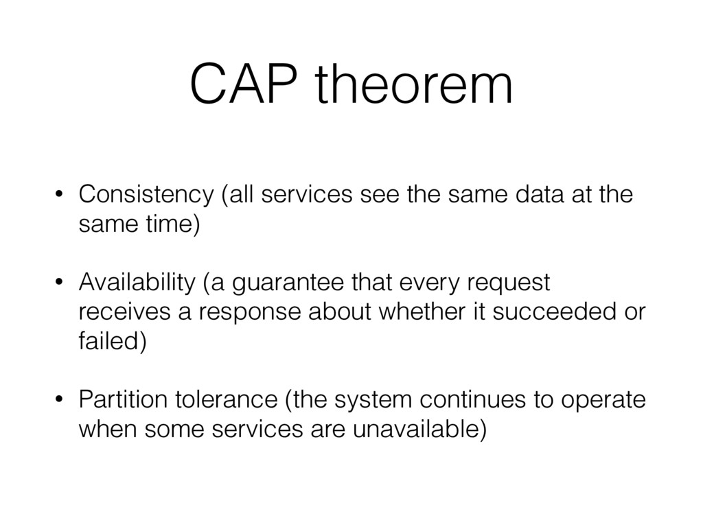 CAP theorem • Consistency (all services see the...