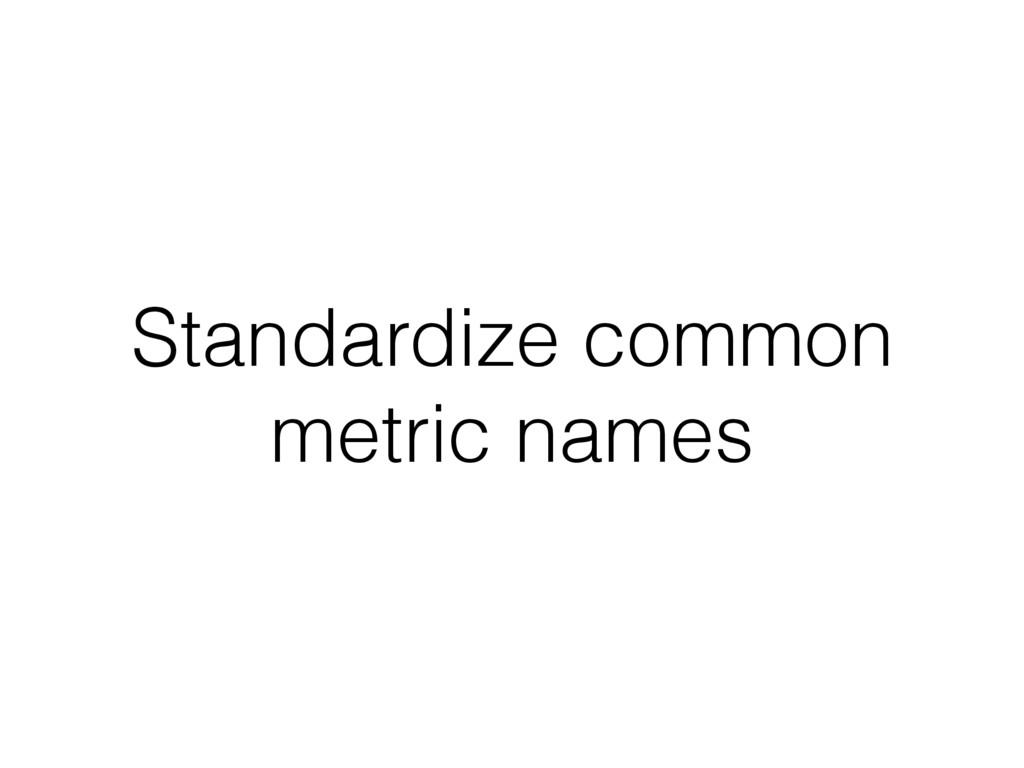 Standardize common metric names