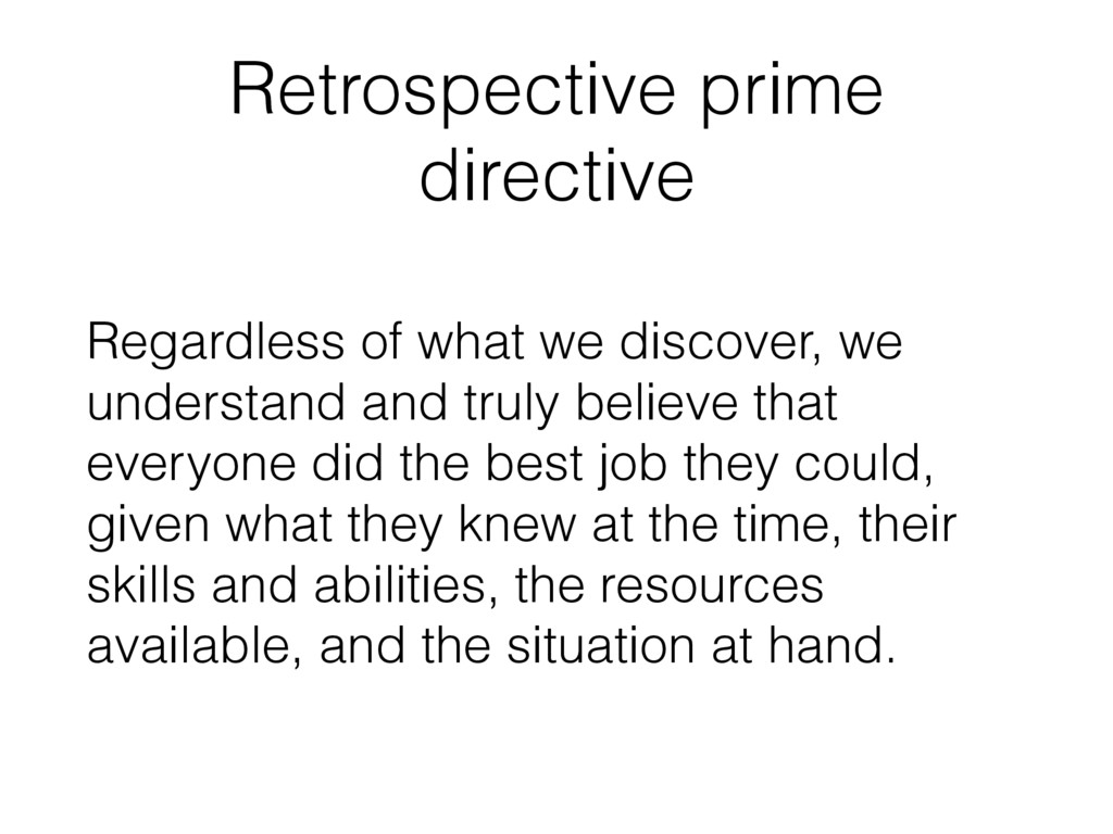 Retrospective prime directive Regardless of wha...