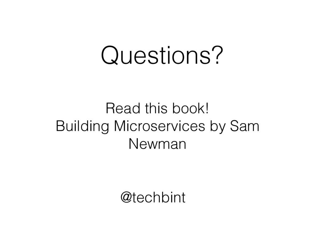 Questions? Read this book! Building Microservic...