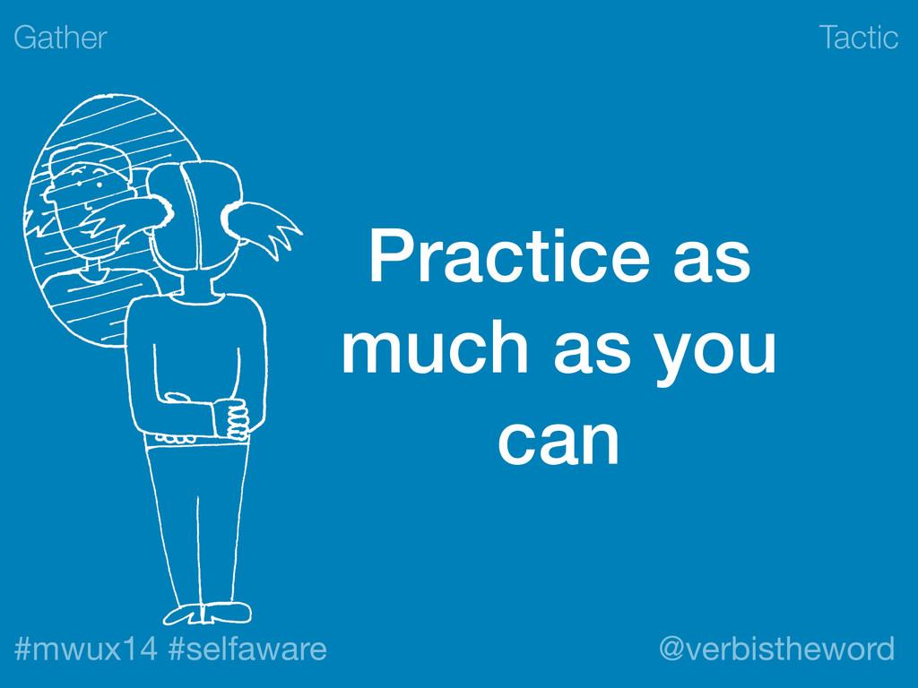 Tactic #mwux14 #selfaware @verbistheword Practi...