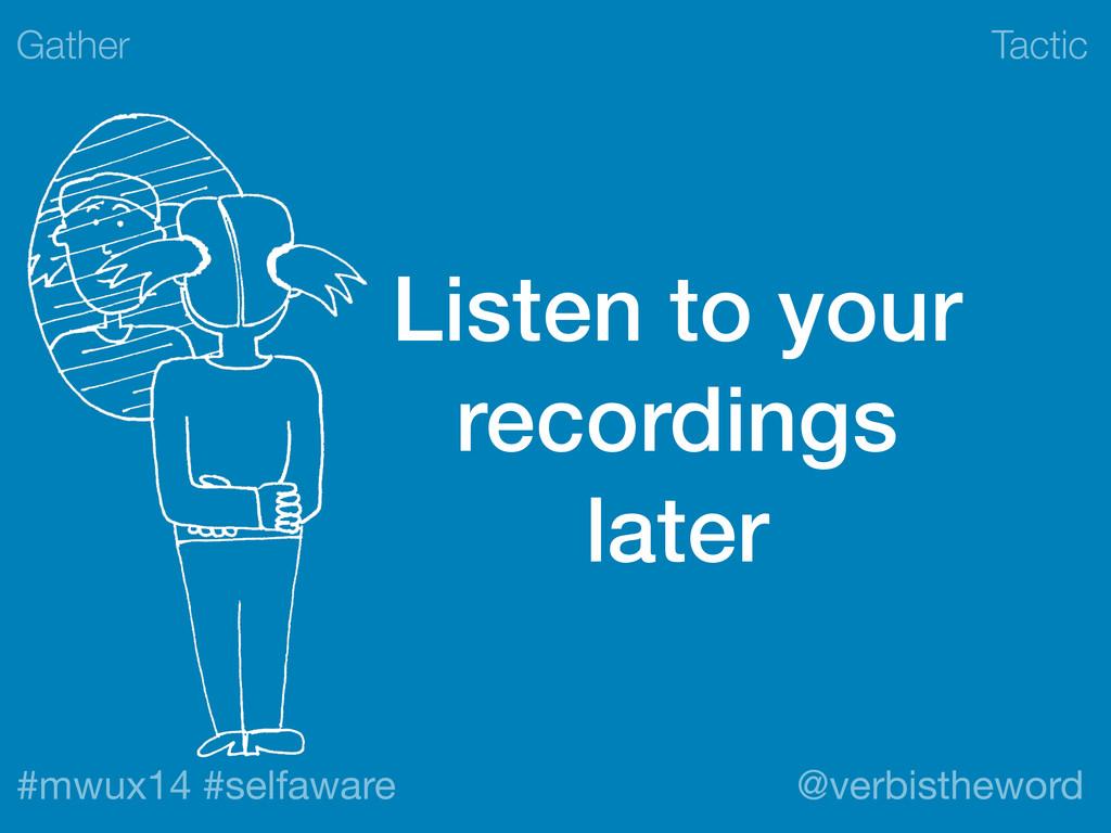 Tactic #mwux14 #selfaware @verbistheword Listen...