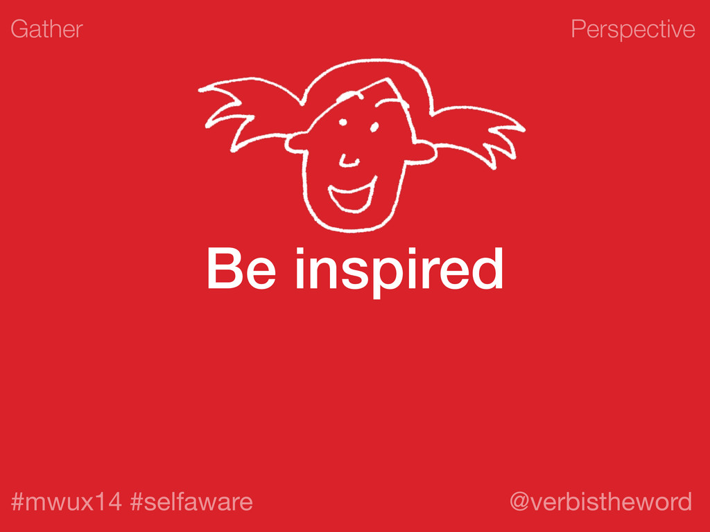 Perspective #mwux14 #selfaware @verbistheword B...