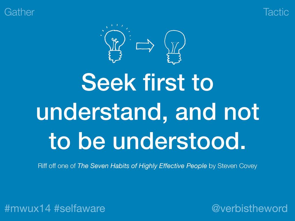 Tactic #mwux14 #selfaware @verbistheword Seek fi...