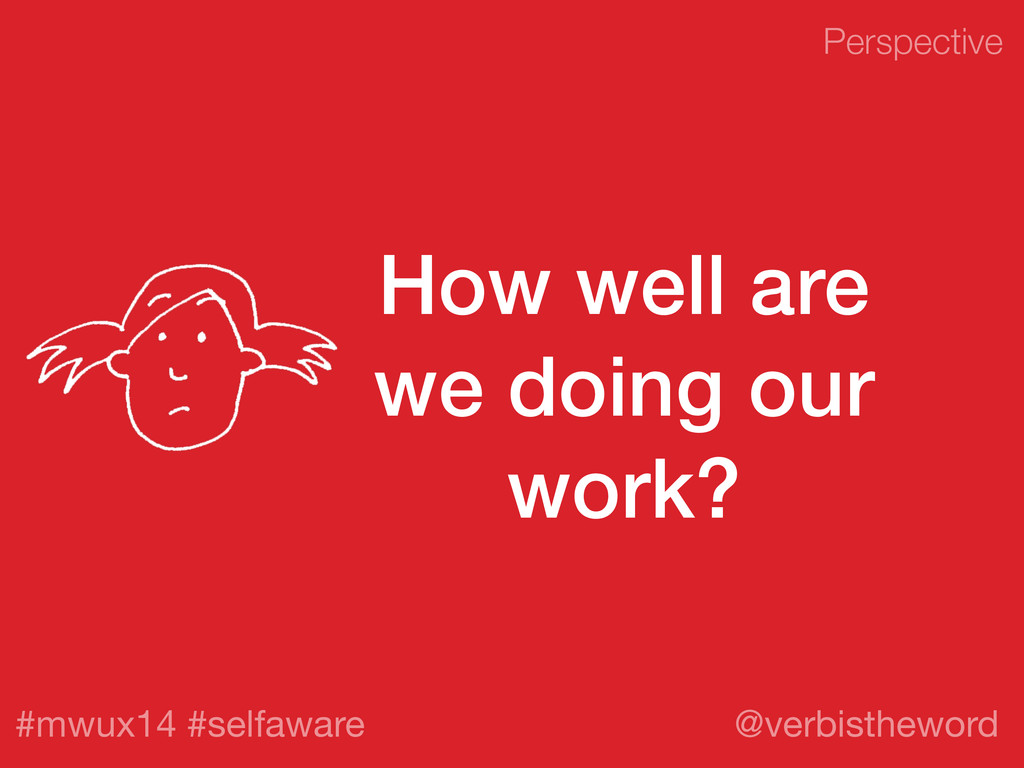 Perspective #mwux14 #selfaware @verbistheword H...