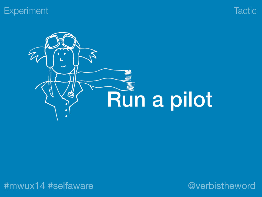 Tactic #mwux14 #selfaware @verbistheword Run a ...