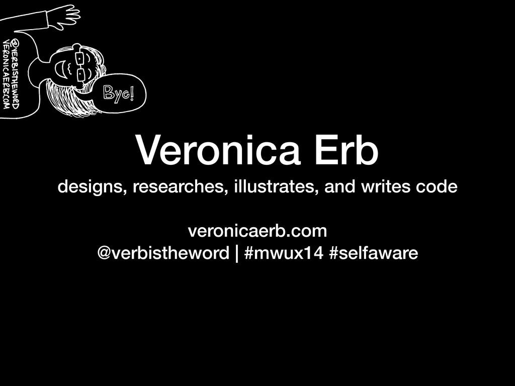 Veronica Erb designs, researches, illustrates, ...