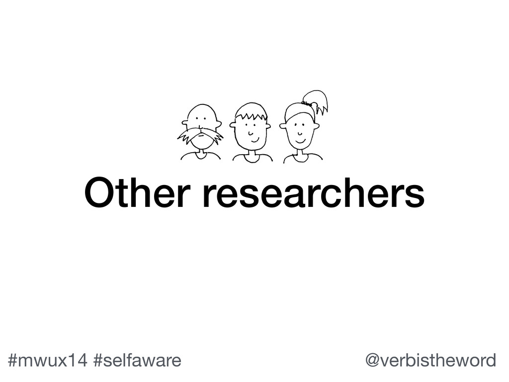 #mwux14 #selfaware @verbistheword Other researc...
