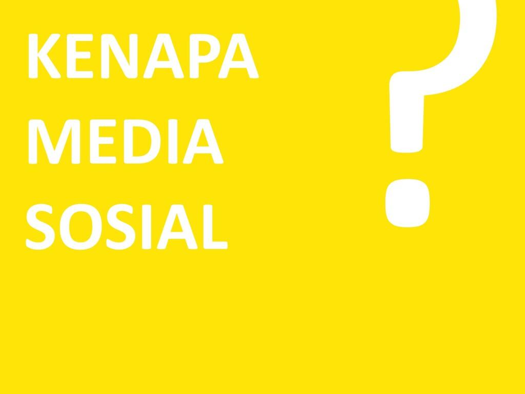KENAPA MEDIA SOSIAL ?