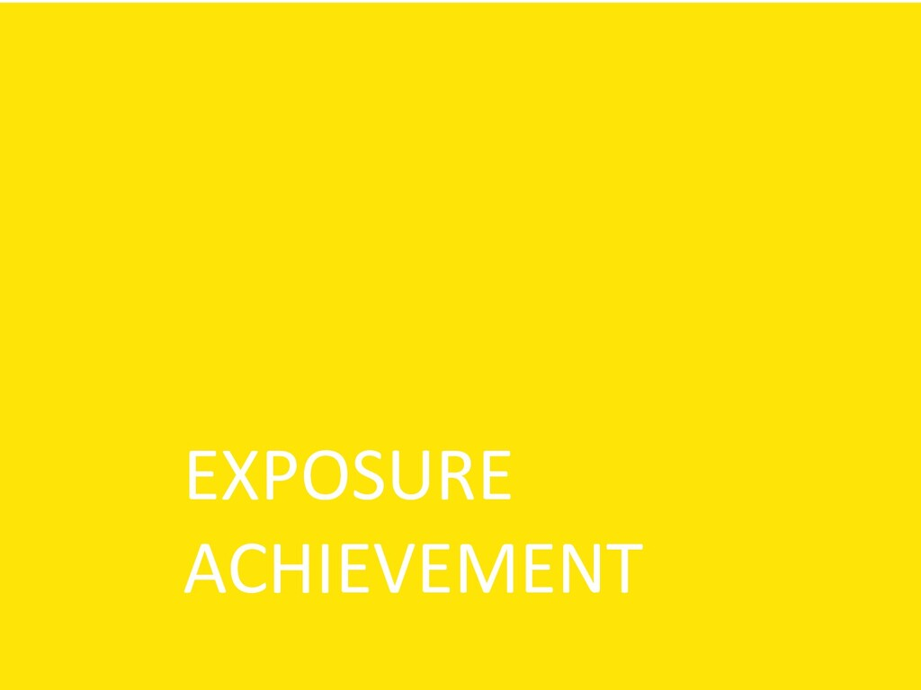 EXPOSURE ACHIEVEMENT