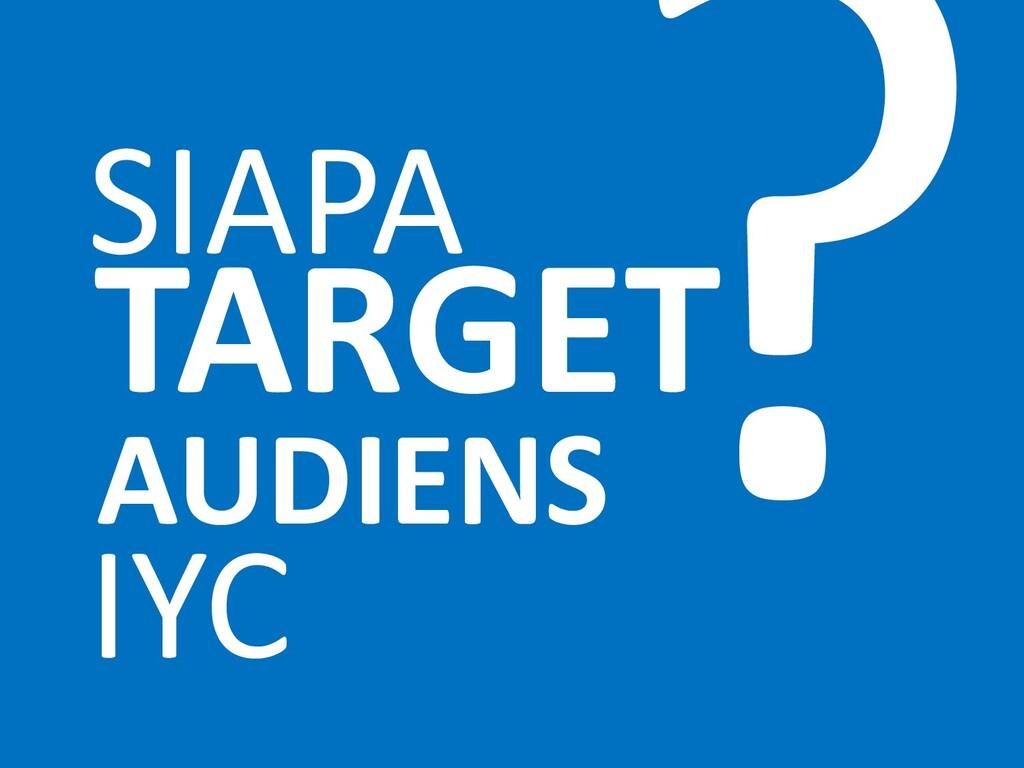 SIAPA TARGET IYC ? AUDIENS