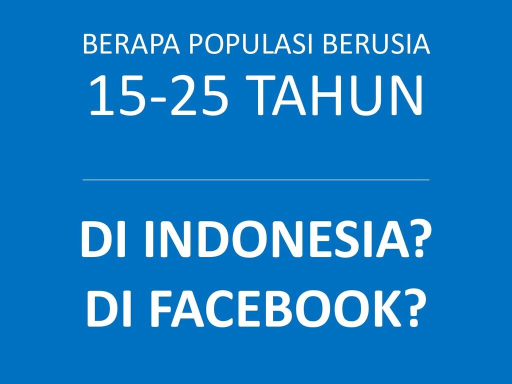 BERAPA POPULASI BERUSIA 15-25 TAHUN DI INDONESI...
