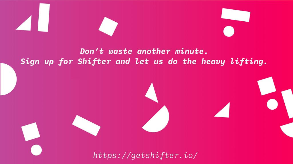 https://getshifter.io/ Don't waste another minu...