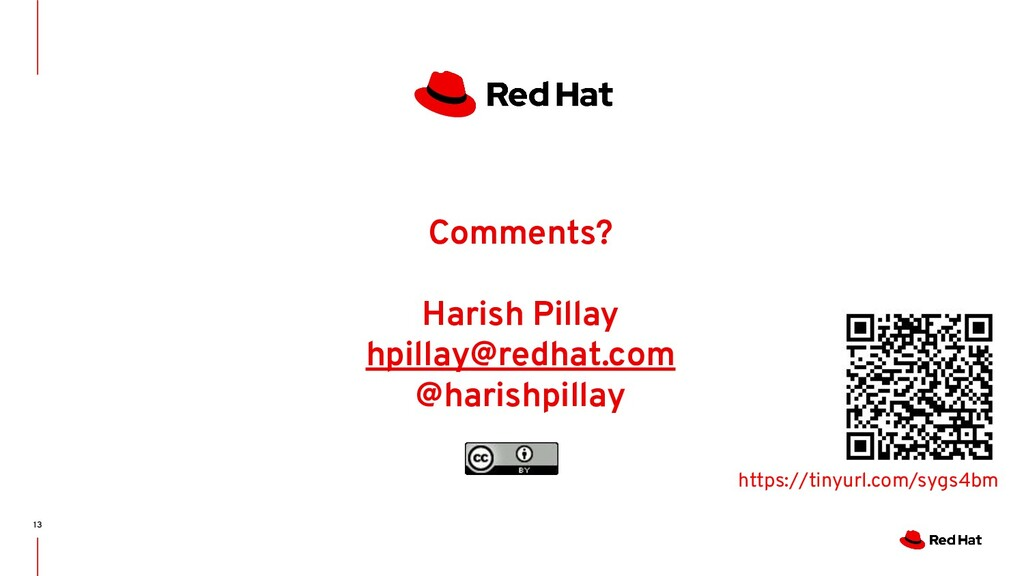 13 Comments? Harish Pillay hpillay@redhat.com @...