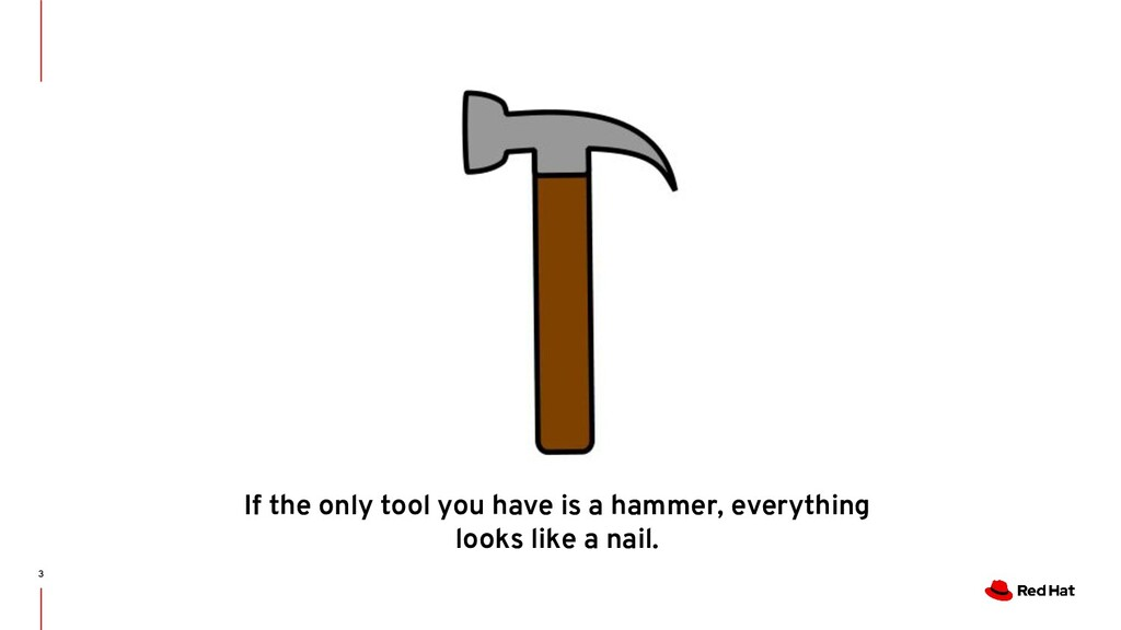 3 If the only tool you have is a hammer, everyt...