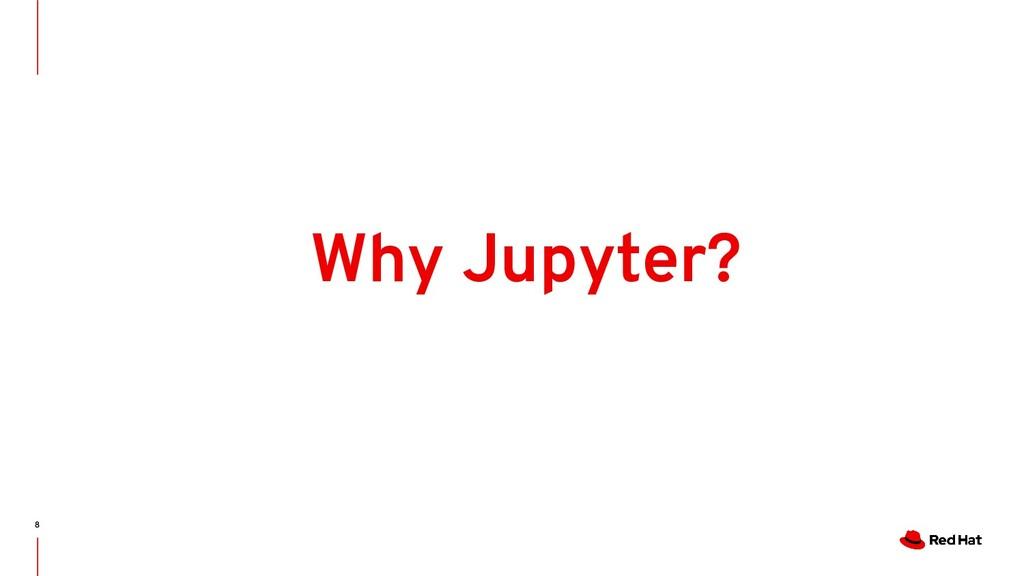 8 Why Jupyter?