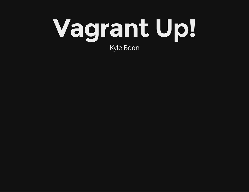 Vagrant Up! Kyle Boon