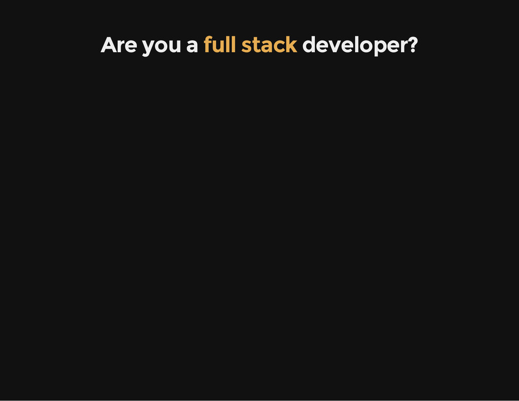 Are you a full stack developer?