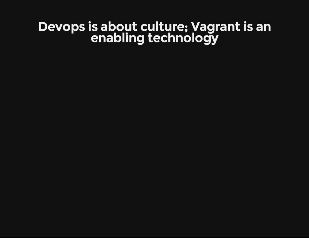 Devops is about culture; Vagrant is an enabling...